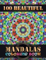 100 Beautiful Mandalas Coloring Book: An Adult Coloring Book with 100 Detailed Mandalas for Relaxation and Stress Relief