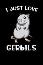 I Just Love Gerbils: Cute Gerbil Mouse Notebook