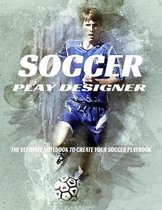 Soccer Play Designer: The Ultimate Notebook To Create Your Soccer Playbook