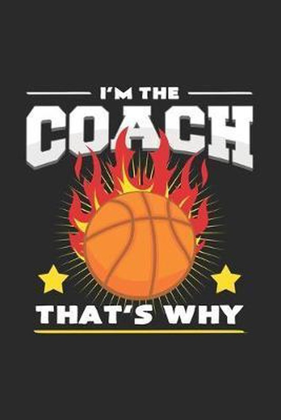I'm the coach that's why: 6x9 Basketball - dotgrid - dot grid paper - notebook - notes