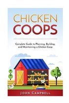 Chicken Coops: Complete Guide to Planning, Building, and Maintaining a Chicken Coop