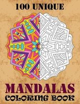 100 Unique Mandalas Coloring Book: Adult Coloring Book 100 Mandala Images Stress Management Coloring Book For Relaxation, Meditation, Happiness and Re