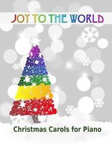 Joy to the World: Christmas Carols for Piano 21 Christmas songs for easy piano or easy keyboard Ideal for children