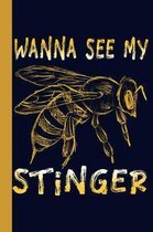 Wanna See My Stinger: Honey Bee 6x9 120 Page College Ruled Beekeeper Notebook