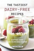 The Tastiest Dairy-Free Recipes: Quitting Dairy Has Never Been Tastier