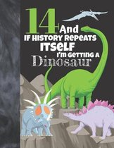 14 And If History Repeats Itself I'm Getting A Dinosaur: Prehistoric Sketchbook Activity Book Gift For Teen Boys & Girls - Funny Quote Jurassic Sketch