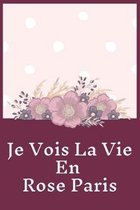 Je Vois La Vie En Rose Paris Planner Notebook Journal: Awesome Blank Lined Planner Notebook Journal Perfect For Kids & Adults Living In Or Traveling T