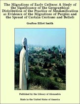 The Migrations of Early Culture: A Study of the Significance of the Geographical Distribution of the Practice of Mummification as Evidence of the Migrations of Peoples and the Spread of Certain Customs and Beliefs