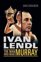 Ivan Lendl- the Man Who Made Murray