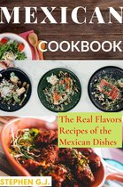 Mexican Cookbook: The Real Flavors Recipes of the Mexican Dishes