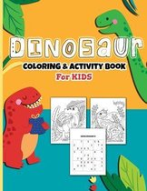 Dinosaurs Coloring And Activity Book For Kids: A Fun Kid's Art Workbook Game For Learning, Coloring, Dot To Dot, Mazes, Sudoku, Word Search, Spot The