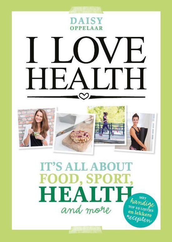 I love health - Daisy Oppelaar |