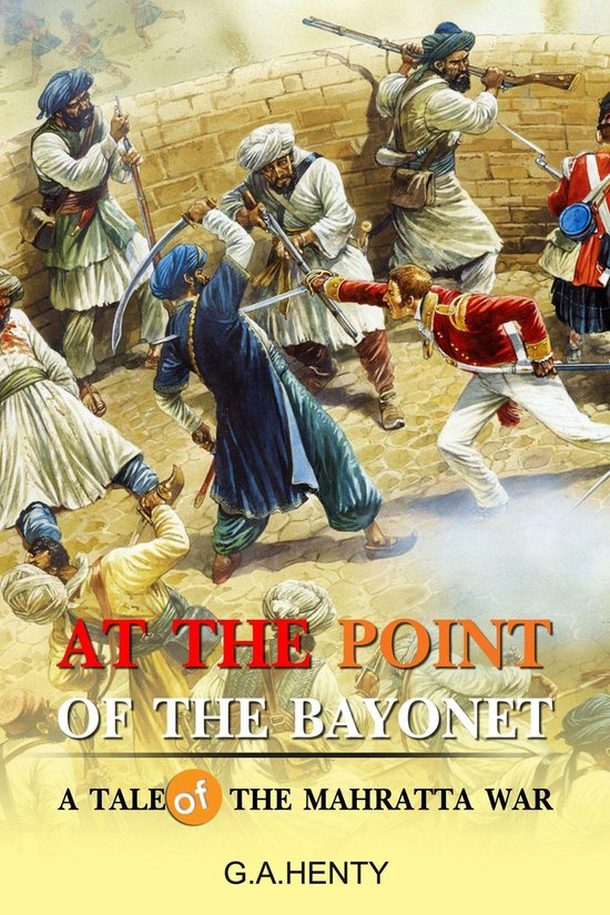 At the Point of the Bayonet : A Tale Of The Mahratta War