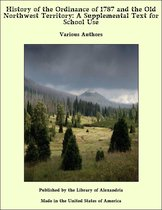 History of the Ordinance of 1787 and the Old Northwest Territory: A Supplemental Text for School Use