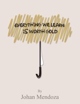 Omslag EVERYTHING WE LEARN IS WORTH GOLD