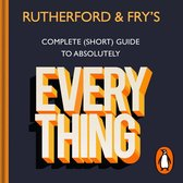 Rutherford and Fry's Complete (Short) Guide to Absolutely Everything