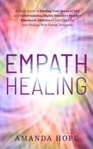 Empath Healing: A Short Guide to Finding your Sense of Self and Understanding Highly Sensitive People's Emotional Abilities to Feel Empathy and Dealing with Energy Vampires