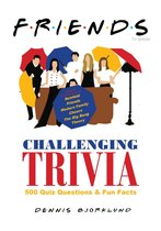 Friends TV Show Challenging Trivia: 500 Quiz Questions & Bonus Fun Facts