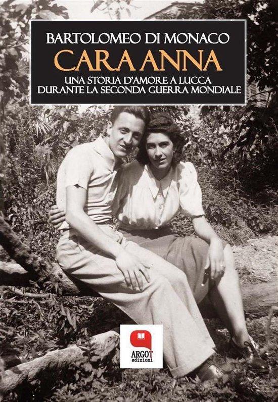 Boek cover Cara Anna. Una storia damore a Lucca durante la Seconda Guerra mondiale van Bartolomeo Di Monaco (Onbekend)