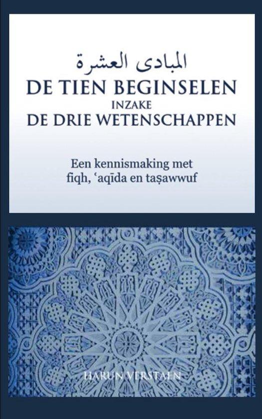 De tien beginselen inzake de drie wetenschappen - een kennismaking met fiqh, ?aq?da en ta?awwuf - Harun Verstaen |