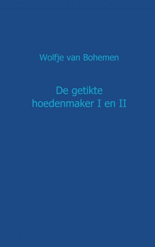 De getikte hoedenmaker I en II - Wolfje van Bohemen  