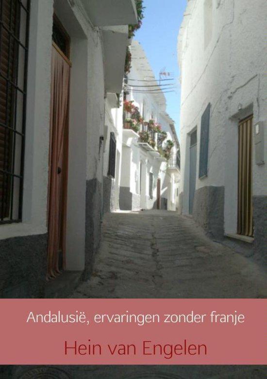 Andalusië, ervaringen zonder franje - Hein van Engelen |