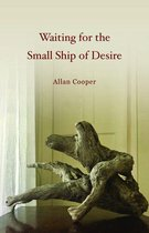 Boek cover Waiting for the Small Ship of Desire van Allan Cooper