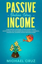 Passive Income Online Ideas Learn Proven Strategies To Make Money Online Dropshipping, Affiliate Marketing, Blogging, E-Commerce, Amazon FBA, Dividend Stocks And Much More