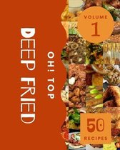 Oh! Top 50 Deep Fried Recipes Volume 1