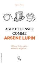 Agir et penser comme Arsène Lupin - Élégant, drôle, malin, séducteur, magicien...