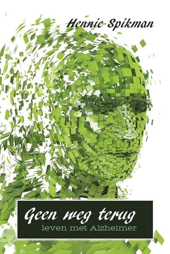 Geen weg terug - leven met Alzheimer - Hennie Spikman | Fthsonline.com