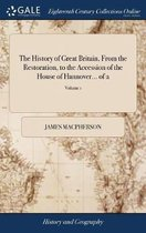 The History of Great Britain, from the Restoration, to the Accession of the House of Hannover... of 2; Volume 1
