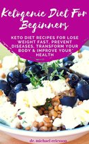 Omslag Ketogenic Diet For Beginners: Keto Diet Recipes For Lose Weight Fast, Prevent Diseases, Transform Your Body & Improve Your Health