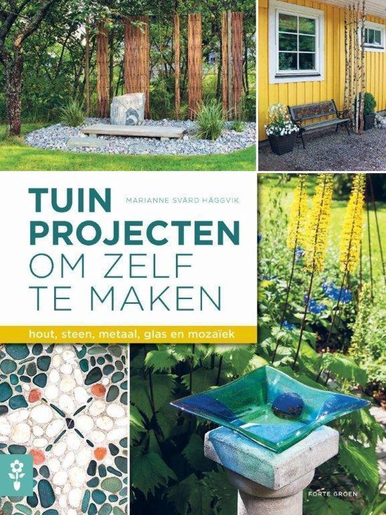 Tuinprojecten om zelf te maken. Hout, steen, metaal, glas en mozaïek *Svard Haggvik* - Marianne Haggvik |