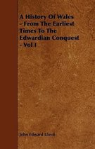 A History Of Wales - From The Earliest Times To The Edwardian Conquest - Vol I