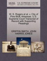 W. S. Rogers Et Al. V. City of Pine Bluff, Arkansas. U.S. Supreme Court Transcript of Record with Supporting Pleadings