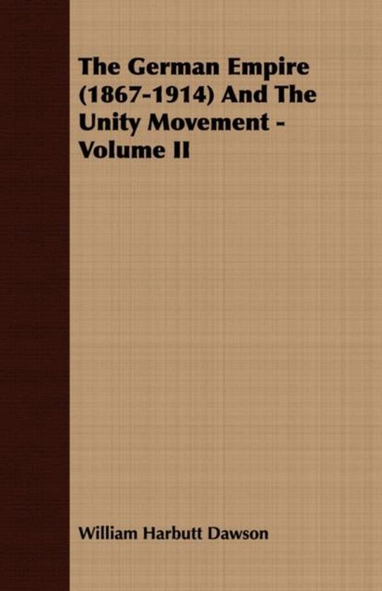 The German Empire (1867-1914) And The Unity Movement - Volume II