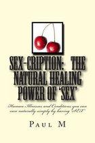 Sex-Cription - The Natural Healing Power of 'sex'