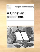 A Christian Catechism