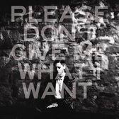 Please Don'T Give Me What I Want