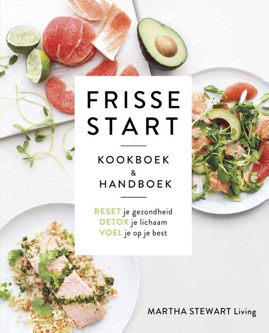 Frisse start. Kookboek & handboek. Reset je gezondheid, detox je lichaam, voel je op je best - Martha Stewart  