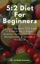 Omslag 5:2 Diet For Beginners: 5:2 Diet Recipes For Lose 5 Pounds In 5 Days, Remove Cellulite, Boost Metabolism & Increase Vitality