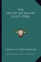 The Life of Sir Walter Scott (1906) the Life of Sir Walter Scott (1906)