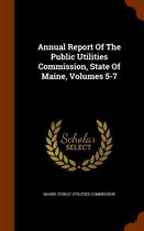 Annual Report of the Public Utilities Commission, State of Maine, Volumes 5-7