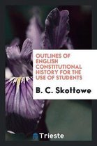 Outlines of English Constitutional History for the Use of Students