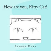 How Are You, Kitty Cat?