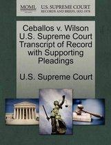 Ceballos V. Wilson U.S. Supreme Court Transcript of Record with Supporting Pleadings