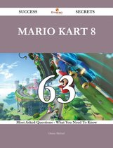 Mario Kart 8 63 Success Secrets - 63 Most Asked Questions On Mario Kart 8 - What You Need To Know