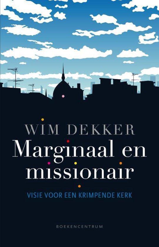 Marginaal en missionair - Wim Dekker  