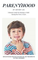 Omslag Parenthood: Ultimate Guide for Raising a Child During the First 5 Years